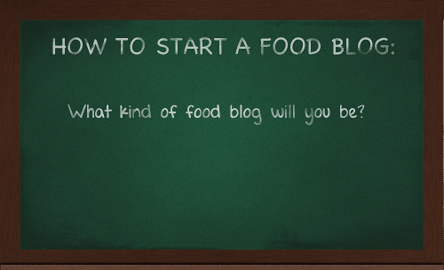 What Kind of Food Blog Will You Be?