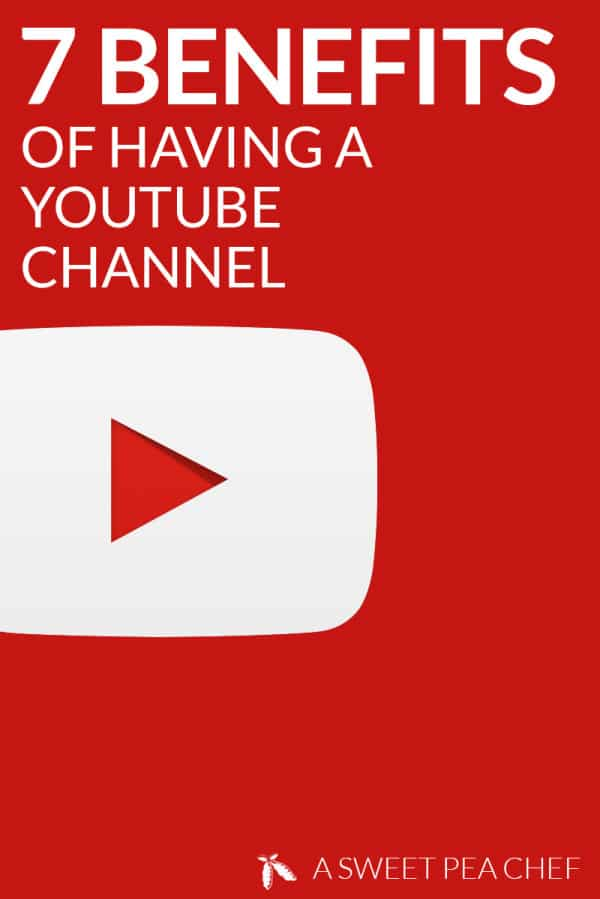 7 Benefits Of Having A Youtube Channel • A Sweet Pea Chef