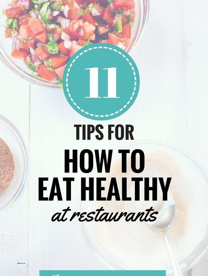 How To Eat Healthy At Restaurants | My top 11 tips for how to eat healthy at restaurants - it's totally possible! www.asweetpeachef.om