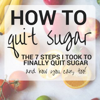 How To Quit Sugar: The 7 Steps I Took To Finally Quit Sugar And How You Can, Too!