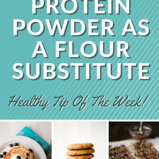 Protein Powder As A Flour Substitute – Healthy Tip Of The Week!
