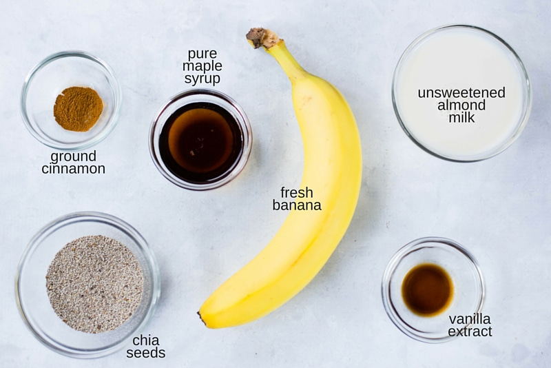 Ingredients used to make banana chia pudding: fresh banana, vanilla extract, unsweetened almond milk, pure maple syrup, ground cinnamon, and chia seeds