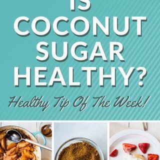 Is Coconut Sugar Healthy?  Healthy Tip Of The Week!