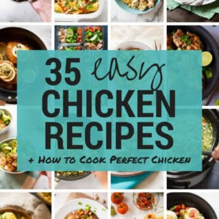 35 Quick & Easy Chicken Recipes + How to Cook Perfect Chicken