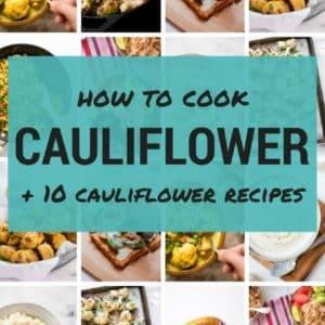 How To Cook Cauliflower + 10 Healthy Cauliflower Recipes