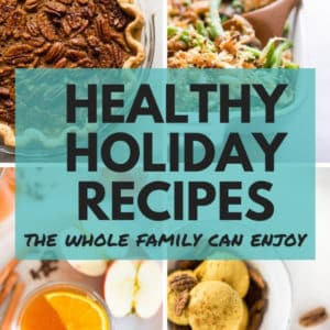 50+ Easy And Delicious Healthy Holiday Recipes Your Whole Family Will LOVE!