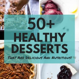 50+ Healthy Desserts That Are Delicious And Nutritious