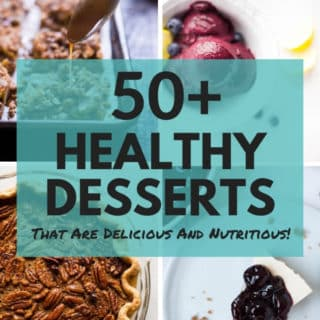 50+Healthy Desserts That Are Delicious And Nutritious | How to make healthy desserts and 50+ healthy dessert ideas | A Sweet Pea Chef