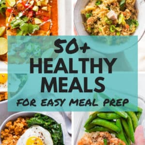 50+ Healthy Meals for Easy Meal Prep
