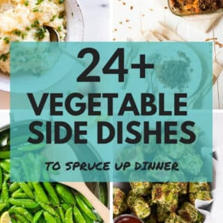 24+ Vegetable Side Dishes to Spruce up Dinner!