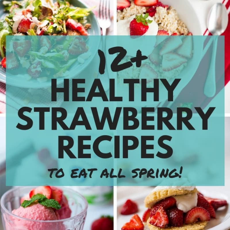 12+ Healthy Strawberry Recipes to Eat All Spring
