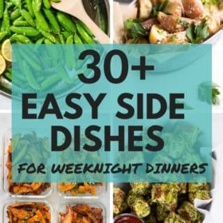 30+ Easy Side Dishes for Weeknight Dinners   Tips and healthy recipes for amazing dinner sides   A Sweet Pea Chef
