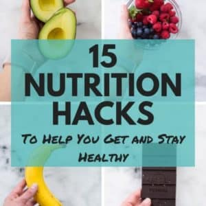 15 Nutrition Hacks To Help You Get (And Stay!) Healthy
