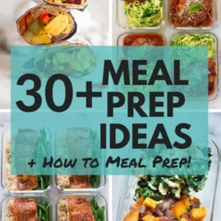 30+ Meal Prep Ideas + How to Meal Prep