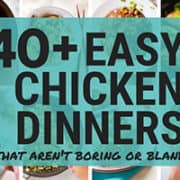 40+ Easy Chicken Dinners That Aren't Boring or Bland | The Best Chicken Dinner Ideas To Try Tonight